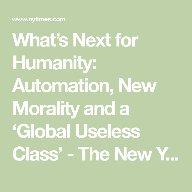 What's Next for Humanity: Automation, New Morality and a 'Global Useless Class'